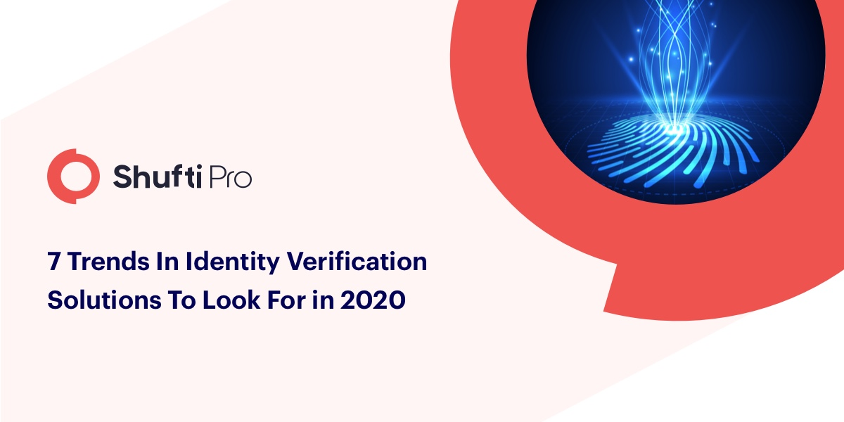 7 Trends in Identity Verification Solutions to look for in 2020
