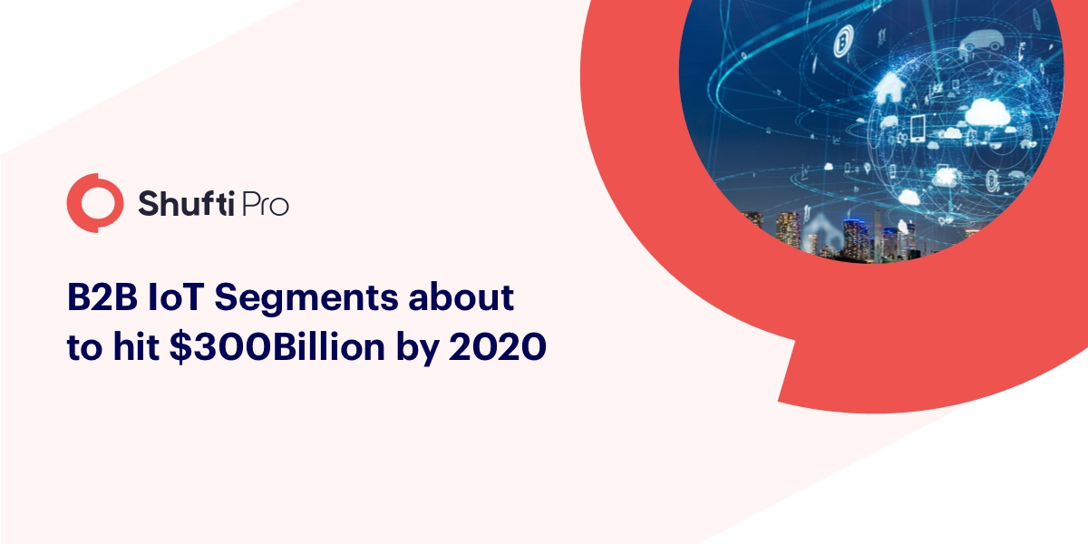 Internet of Things B2B IoT Segments about to hit 300 Billion by 2020